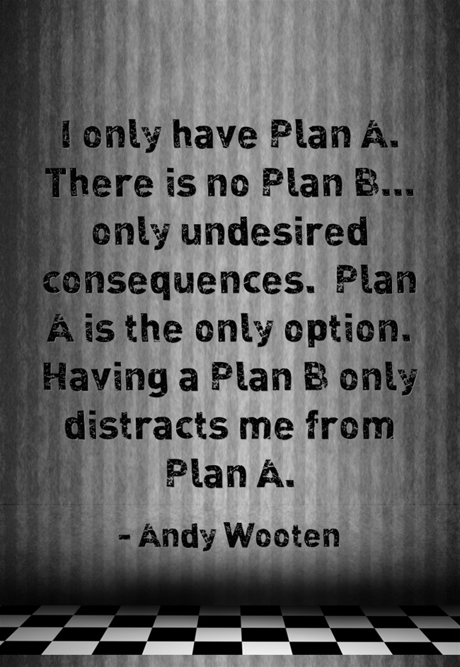 I-only-have-Plan-A-There