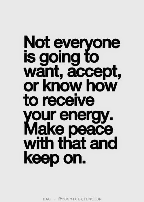 not+everyone+is+going+to+want+your+energy